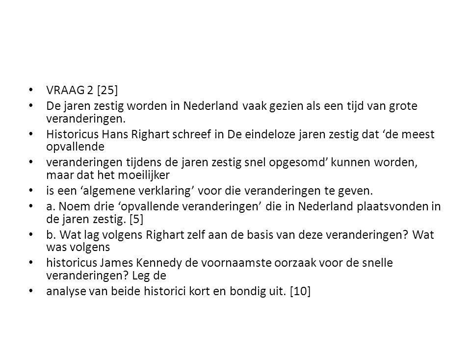 VRAAG 2 [25] De jaren zestig worden in Nederland vaak gezien als een tijd van grote veranderingen.